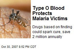 Type O Blood Protects Malaria Victims