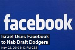Israel Uses Facebook To Catch Draft Dodgers