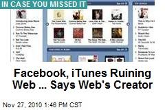 Facebook, iTunes Ruining Web ... Says Web's Creator