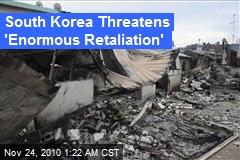 South Korea Threatens 'Enormous Retaliation'