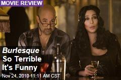 Burlesque So Terrible It's Funny