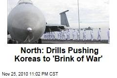 North: Drills Pushing Koreas to 'Brink of War'