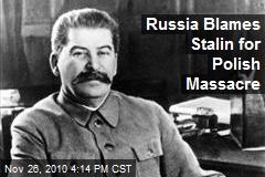 Russia Blames Stalin for Polish Massacre