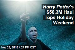 Harry Potter 's $50.3M Haul Tops Holiday Weekend
