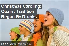 Christmas Caroling: Quaint Tradition Begun By Drunks