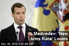 Medvedev: 'New Arms Race' Looms