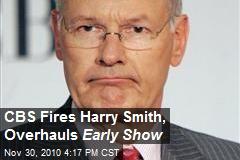 CBS Fires Harry Smith, Overhauls Early Show