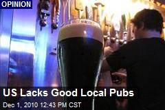 US Lacks Good Local Pubs