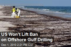 US Won't Lift Ban on Offshore Gulf Drilling