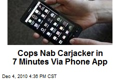 Cops Nab Carjacker in 7 Minutes Via Phone App