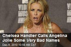 Chelsea Handler Calls Angelina Jolie Some Very Bad Names