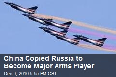 China Copied Russia to Become Major Arms Player