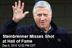 Steinbrenner Misses Shot at Hall of Fame