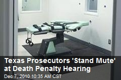Texas Prosecutors 'Stand Mute' at Death Penalty Hearing