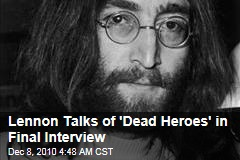 Lennon Talks of 'Dead Heroes' in Final Interview