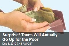 Surprise! Taxes Will Actually Go Up for the Poor