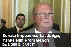 Senate Impeaches La. Judge, Yanks Him From Bench