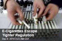 E-Cigarettes Escape Tighter Regulation