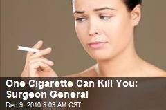 One Cigarette Can Kill You: Surgeon General