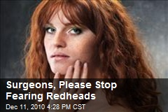 Surgeons, Please Stop Fearing Redheads