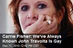 Carrie Fisher: We've Always Known John Travolta Is Gay