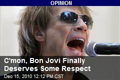 C'mon, Bon Jovi Finally Deserves Some Respect
