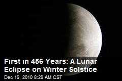 First in 456 Years: A Lunar Eclipse on Winter Solstice