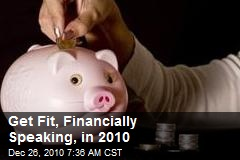 Get Fit, Financially Speaking, in 2010