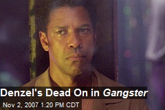 Denzel's Dead On in Gangster