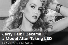 Jerry Hall: I Became a Model After Taking LSD