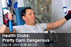 Health Clubs: Pretty Darn Dangerous