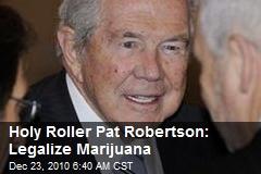 Holy Roller Pat Robertson: Legalize Marijuana
