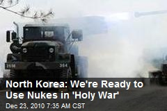 North Korea: We're Ready to Use Nukes in 'Holy War'