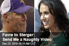 Favre to Sterger: Send Me Naughty Vids!