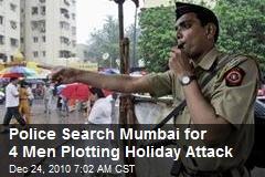 Police Search Mumbai for 4 Men Plotting Holiday Attack