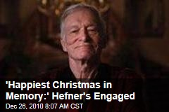 'Happiest Christmas in Memory:' Hefner's Engaged
