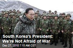 South Korea's President: We're Not Afraid of War