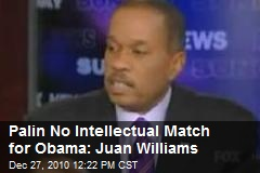 Palin No 'Intellectual' Match for Obama: Juan Williams