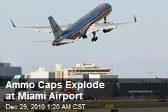 Ammo Caps Explode at Miami Airport