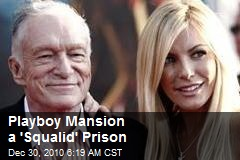 Playboy Mansion a 'Squalid' Prison