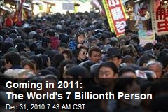 Coming in 2011: The World's 7 Billionth Person