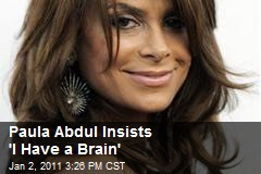 Paula Abdul Insists 'I Have a Brain'