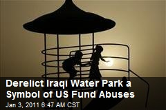 Derelict Iraqi Water Park a Symbol of US Fund Abuses