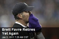 Brett Favre Retires Yet Again