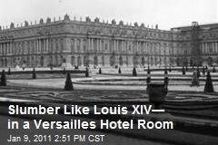 Slumber Like Louis XIV— in a Versailles Hotel Room