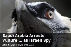 Saudi Arabia Arrests Vulture ... as Israeli Spy