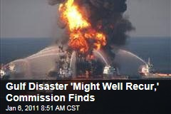 Gulf Disaster 'Might Well Recur,' Commission Finds