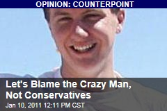 Let's Blame the Crazy Man, Not Conservatives