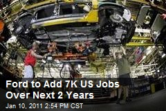 Ford to Add 7K US Jobs Over Next 2 Years