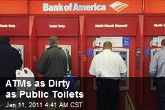 ATMs 'As Dirty as Toilets'